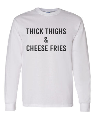 Thick Thighs & Cheese Fries Unisex Long Sleeve T Shirt