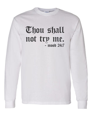 Thou Shall Not Try Me Unisex Long Sleeve T Shirt