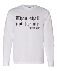 Thou Shall Not Try Me Unisex Long Sleeve T Shirt - Wake Slay Repeat
