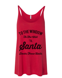 To The Window To The Wall Til Santa Decks These Halls Christmas Slouchy Tank - Wake Slay Repeat