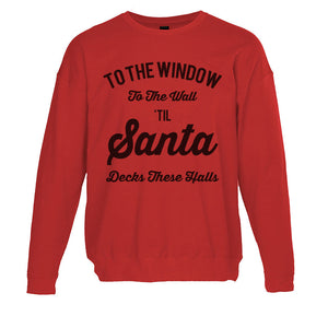 To The Window To The Wall Til Santa Decks These Halls Christmas Unisex Sweatshirt - Wake Slay Repeat