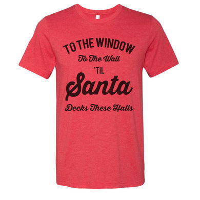 To The Window To The Wall Till Santa Decks These Halls Christmas Unisex Short Sleeve T Shirt - Wake Slay Repeat