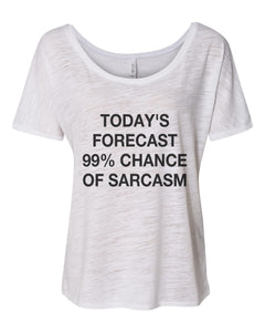 Today's Forecast 99% Chance Of Sarcasm Slouchy Tee - Wake Slay Repeat