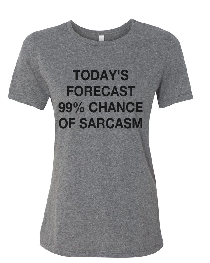 Today's Forecast 99% Chance Of Sarcasm Fitted Women's T Shirt - Wake Slay Repeat