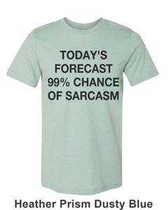 Today's Forecast 99% Chance Of Sarcasm Unisex Short Sleeve T Shirt - Wake Slay Repeat