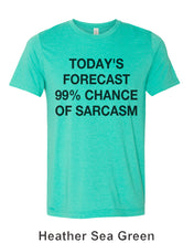 Load image into Gallery viewer, Today's Forecast 99% Chance Of Sarcasm Unisex Short Sleeve T Shirt - Wake Slay Repeat
