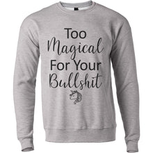 Load image into Gallery viewer, Too Magical For Your Bullshit Unisex Sweatshirt - Wake Slay Repeat