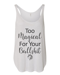 Too Magical For Your Bullshit Flowy Side Slit Tank Top - Wake Slay Repeat