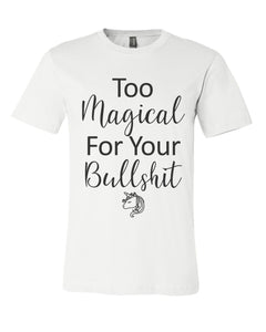 Too Magical For Your Bullshit Unisex Short Sleeve T Shirt - Wake Slay Repeat