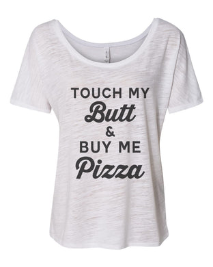 Touch My Butt & Buy Me Pizza Slouchy Tee - Wake Slay Repeat