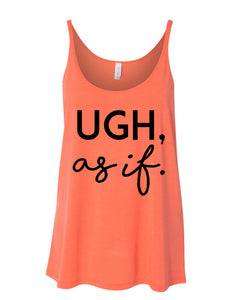 Ugh, as if Slouchy Tank - Wake Slay Repeat