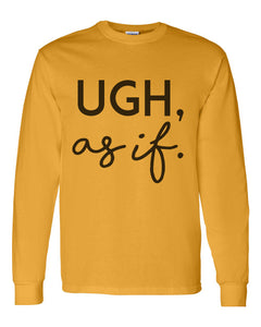 Ugh, as if Unisex Long Sleeve T Shirt - Wake Slay Repeat