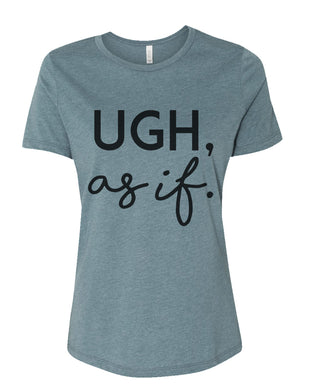 Ugh, as if Fitted Women's T Shirt