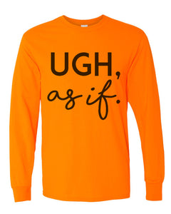 Ugh, as if Unisex Long Sleeve T Shirt