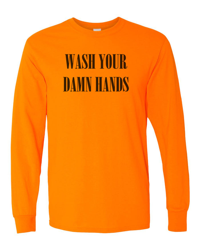 Wash Your Damn Hands Unisex Long Sleeve T Shirt - Wake Slay Repeat