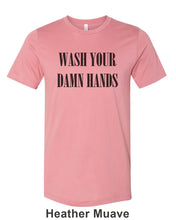 Load image into Gallery viewer, Wash Your Damn Hands Unisex Short Sleeve T Shirt - Wake Slay Repeat
