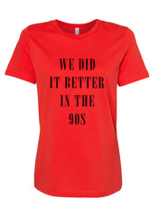 Load image into Gallery viewer, We Did It Better In The 90s Fitted Women's T Shirt - Wake Slay Repeat