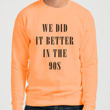 Load image into Gallery viewer, We Did It Better In The 90s Unisex Sweatshirt - Wake Slay Repeat