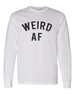 Weird AF Unisex Long Sleeve T Shirt