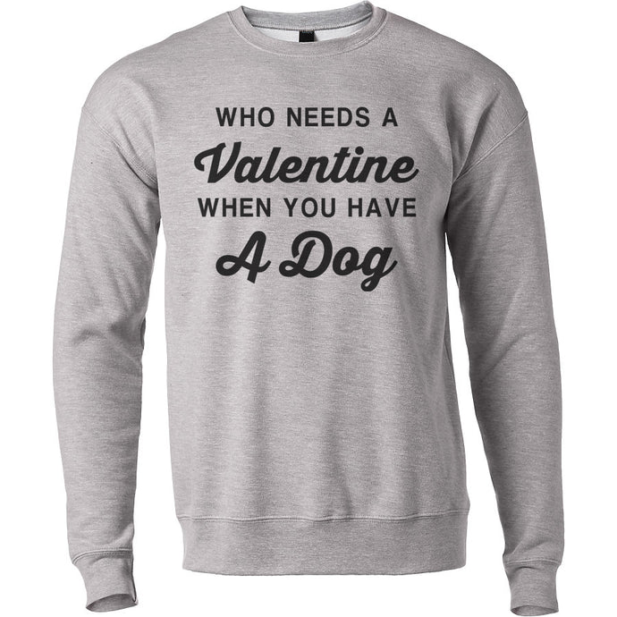 Anti Valentine's Day Who Needs A Valentine When You Have A Dog Unisex Sweatshirt - Wake Slay Repeat