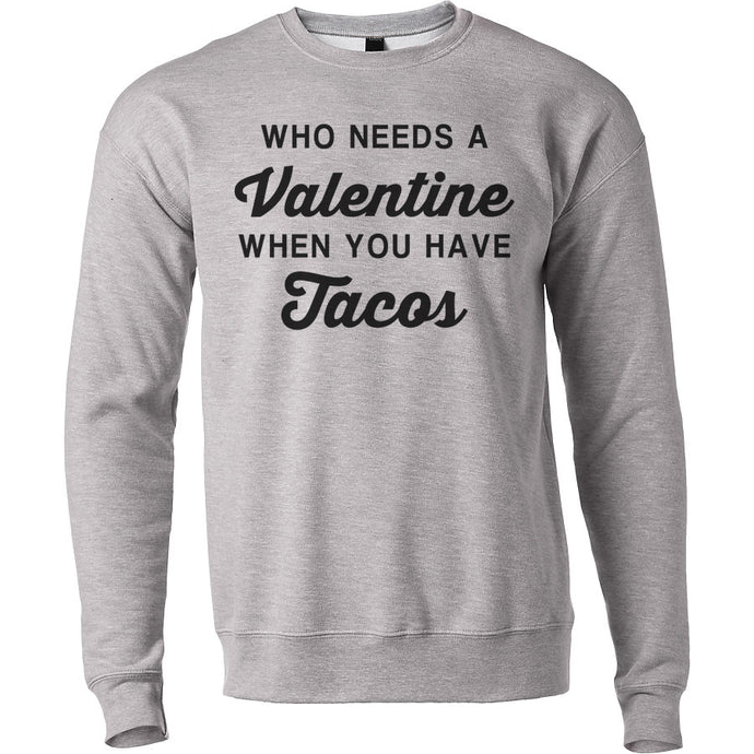 Anti Valentine's Day Who Needs A Valentine When You Have Tacos Unisex Sweatshirt - Wake Slay Repeat