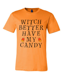 Witch Better Have My Candy Unisex T Shirt - Wake Slay Repeat