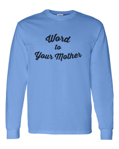 Word To Your Mother Unisex Long Sleeve T Shirt - Wake Slay Repeat