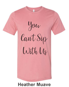 You Can't Sip With Us Unisex Short Sleeve T Shirt - Wake Slay Repeat