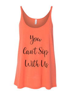 You Can't Sip With Us Slouchy Tank - Wake Slay Repeat