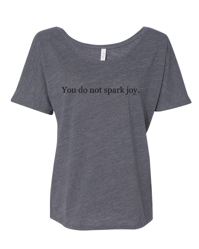 You Do Not Spark Joy Slouchy Tee - Wake Slay Repeat