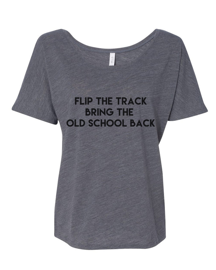 Flip The Track Bring The Old School Back Slouchy Tee - Wake Slay Repeat