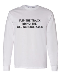 Flip The Track Bring The Old School Back Unisex Long Sleeve T Shirt - Wake Slay Repeat