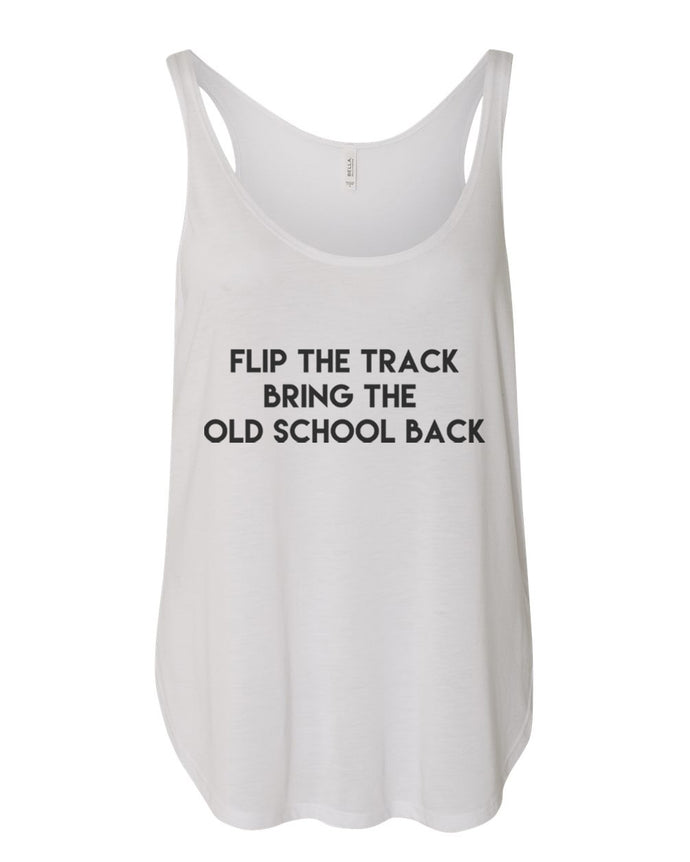 Flip The Track Bring The Old School Back Flowy Side Slit Tank Top - Wake Slay Repeat