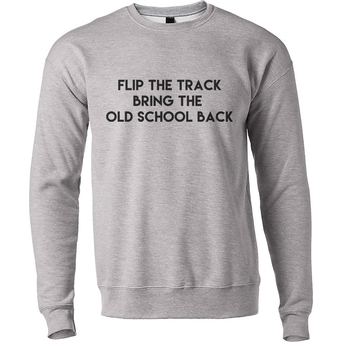 Flip The Track Bring The Old School Back Unisex Sweatshirt - Wake Slay Repeat