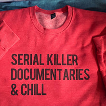 Load image into Gallery viewer, Serial Killer Documentaries & Chill Unisex Sweatshirt