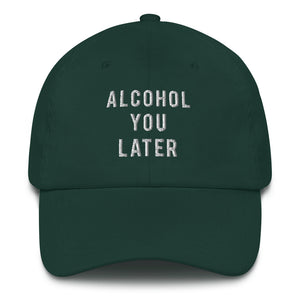Alcohol You Later Dad Hat - Wake Slay Repeat
