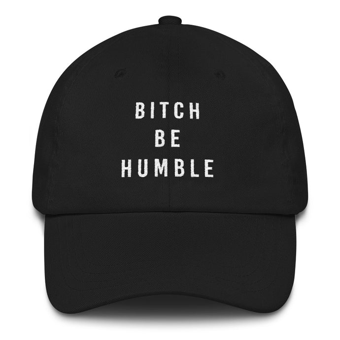 Bitch Be Humble Dad Hat - Wake Slay Repeat