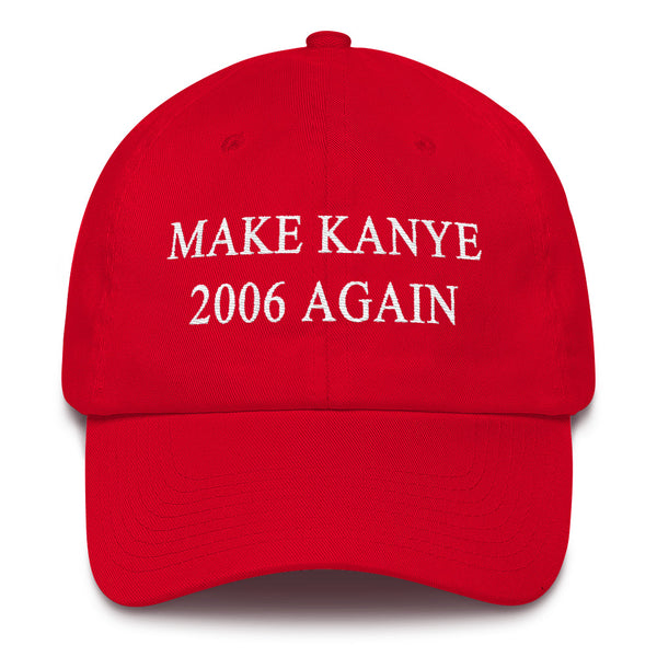 Make Kanye 2006 Again Dad Hat