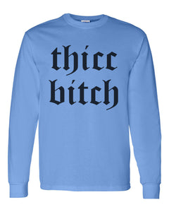 Thicc Bitch Unisex Long Sleeve T Shirt - Wake Slay Repeat