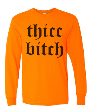 Thicc Bitch Unisex Long Sleeve T Shirt