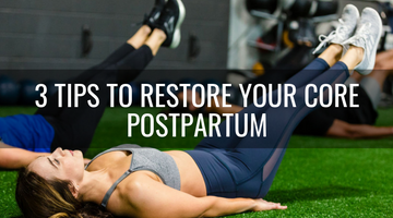 3 Tips to Restore Your Core Postpartum