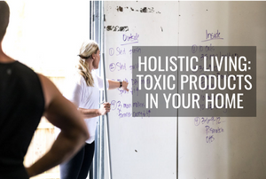 Propello Life Blog Holistic Living_ Toxic Products In Your Home