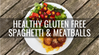 Healthy Gluten-Free Spaghetti and Meatballs