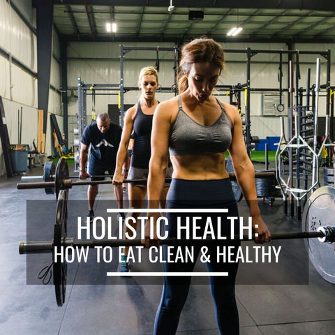 Propello Life Blog Live Better Through A Holistic Lifestyle (part 4)_ How to eat clean and healthy