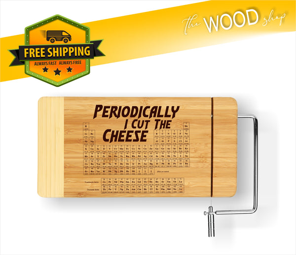 Periodically I Cut The Cheese - Cheese Cutting Board - Laser Light Industries