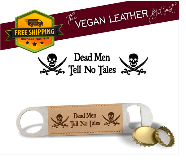 Dead Men Tell No Tales - Vegan Leather Bottle Opener - Laser Light Industries