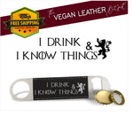 I Drink And I Know Things (Game Of Thrones Inspired) - Vegan Leather Bottle Opener - Laser Light Industries