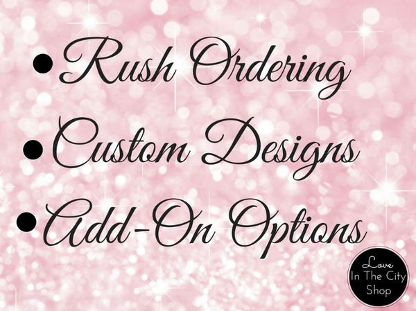 RUSH Shipping, Custom Orders & Add Ons