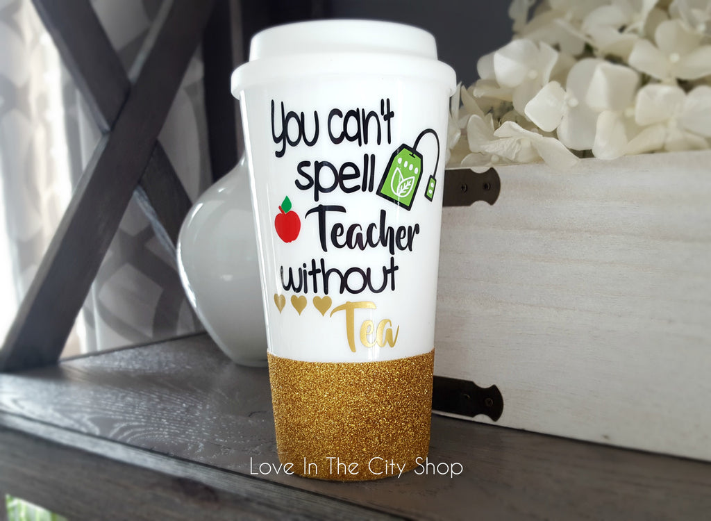 You Can't Spell Teacher Without Tea Travel Mug - love-in-the-city-shop
