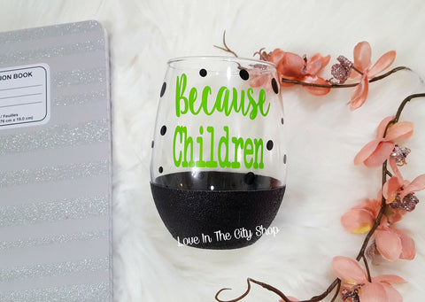 Because Children Wine Glass - love-in-the-city-shop